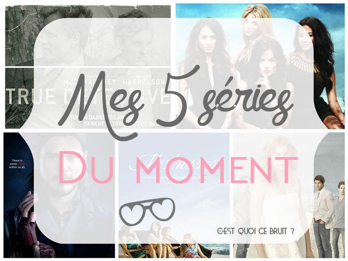 Les 5 séries tv que je regarde en ce moment